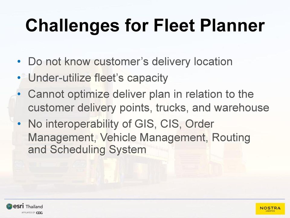 the customer delivery points, trucks, and warehouse No interoperability of