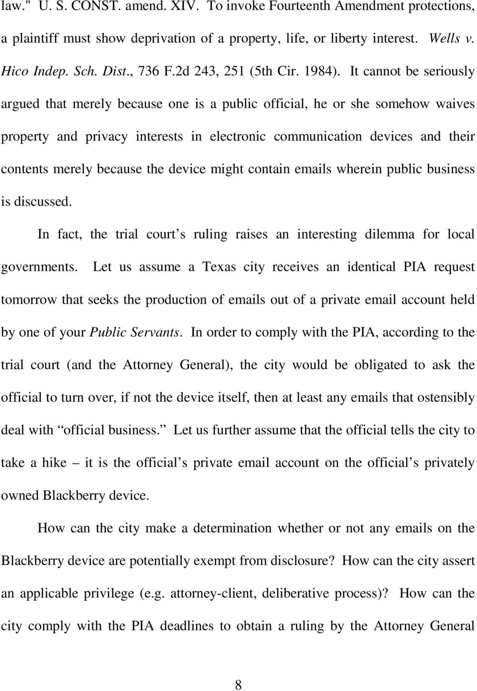 It cannot be seriously argued that merely because one is a public official, he or she somehow waives property and privacy interests in electronic communication devices and their contents merely