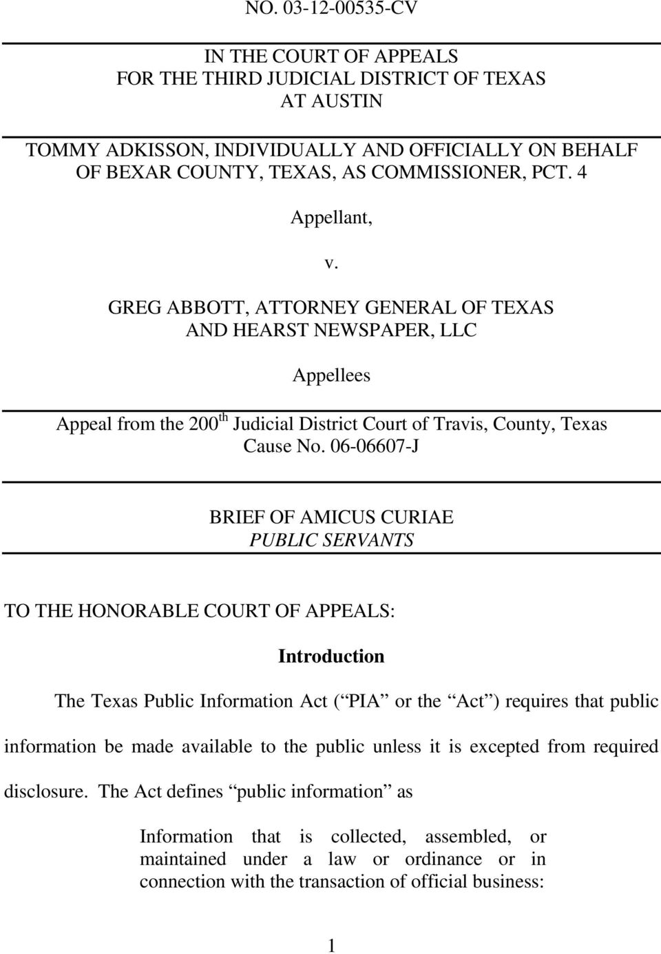 06-06607-J BRIEF OF AMICUS CURIAE PUBLIC SERVANTS TO THE HONORABLE COURT OF APPEALS: Introduction The Texas Public Information Act ( PIA or the Act ) requires that public information be made