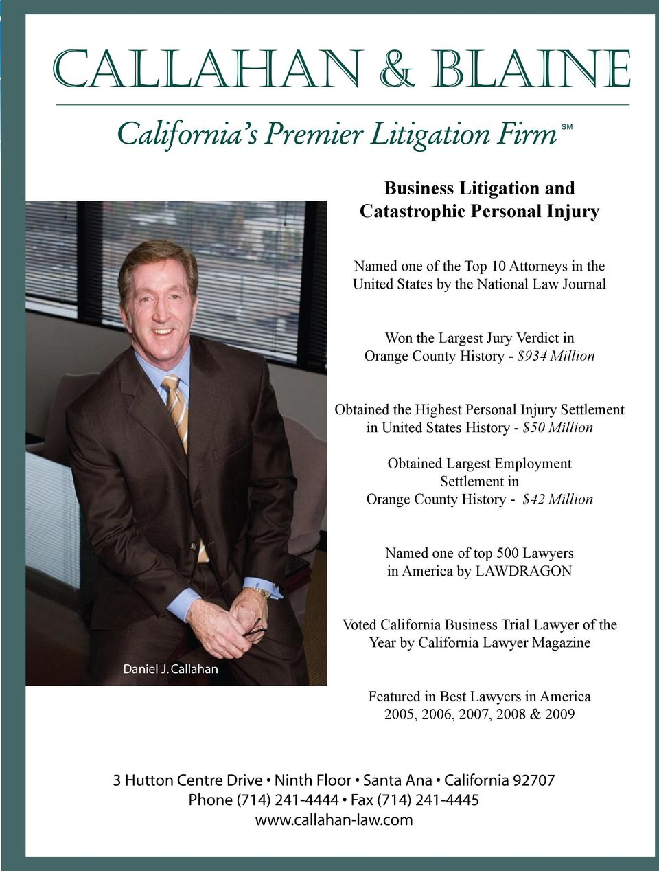 History - $42 Million Named one of top 500 Lawyers in America by LAWDRAGON Voted California Business Trial Lawyer of the Year by California Lawyer Magazine Daniel J.