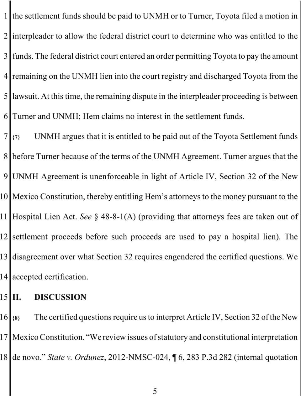 At this time, the remaining dispute in the interpleader proceeding is between 6 Turner and UNMH; Hem claims no interest in the settlement funds.