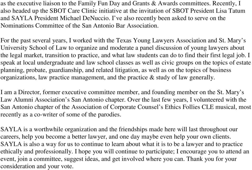 I ve also recently been asked to serve on the Nominations Committee of the San Antonio Bar Association. For the past several years, I worked with the Texas Young Lawyers Association and St.