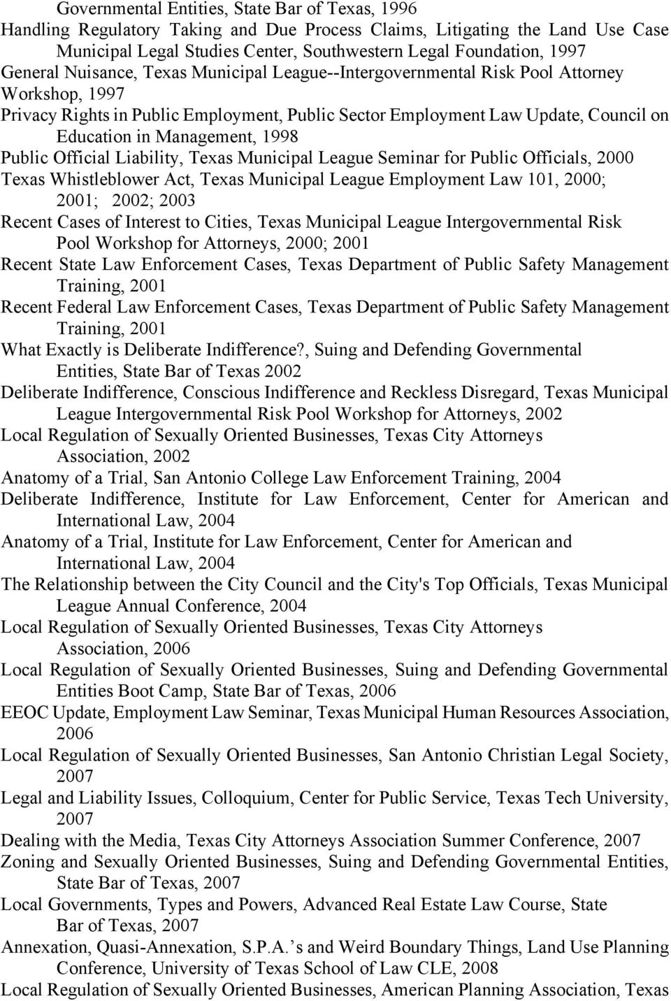 Management, 1998 Public Official Liability, Texas Municipal League Seminar for Public Officials, 2000 Texas Whistleblower Act, Texas Municipal League Employment Law 101, 2000; 2001; 2002; 2003 Recent