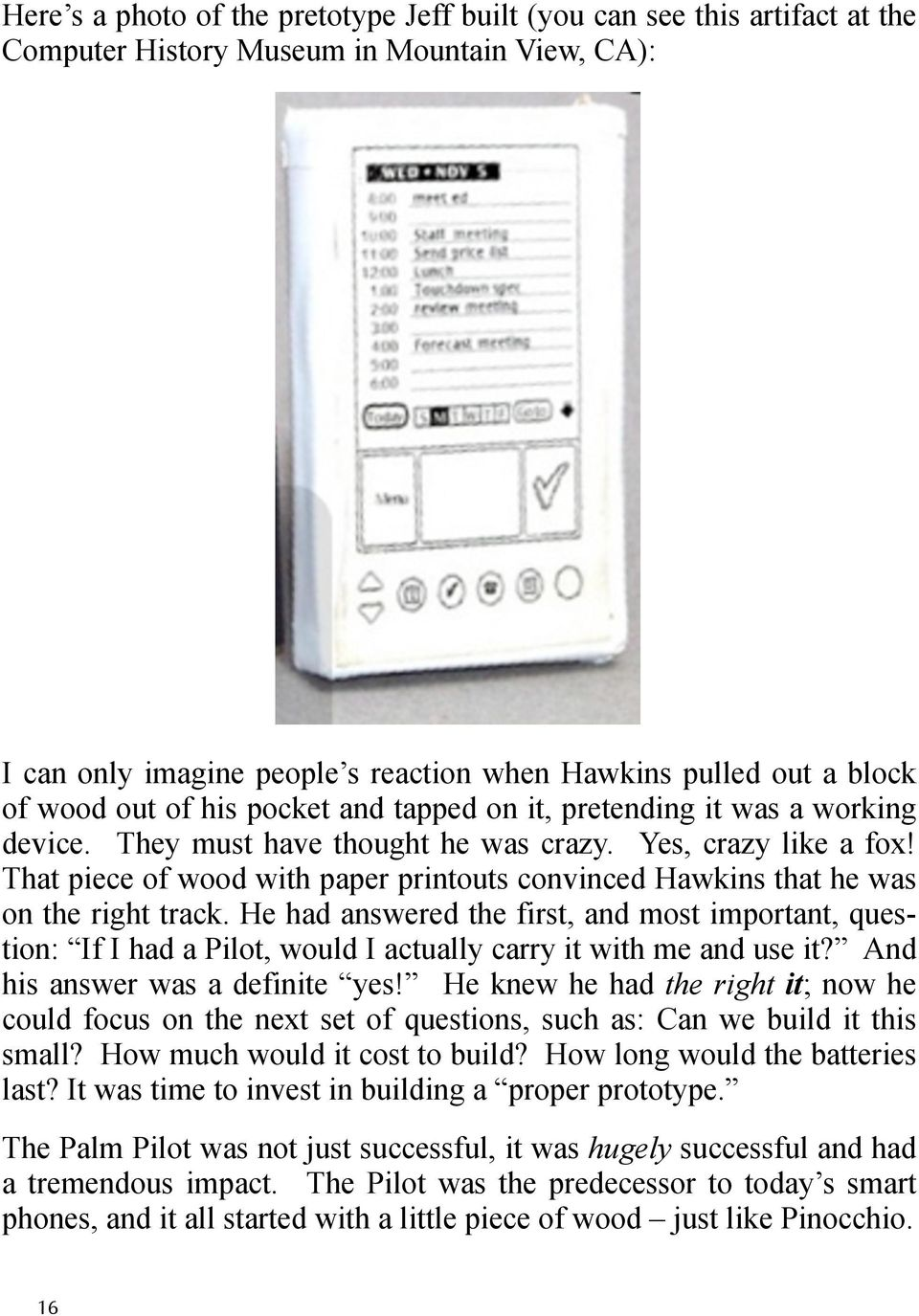 That piece of wood with paper printouts convinced Hawkins that he was on the right track.