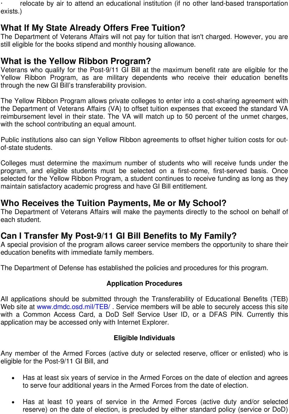Veterans who qualify for the Post-9/11 GI Bill at the maximum benefit rate are eligible for the Yellow Ribbon Program, as are military dependents who receive their education benefits through the new
