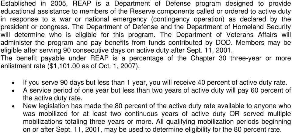 The Department of Veterans Affairs will administer the program and pay benefits from funds contributed by DOD. Members may be eligible after serving 90 consecutive days on active duty after Sept.