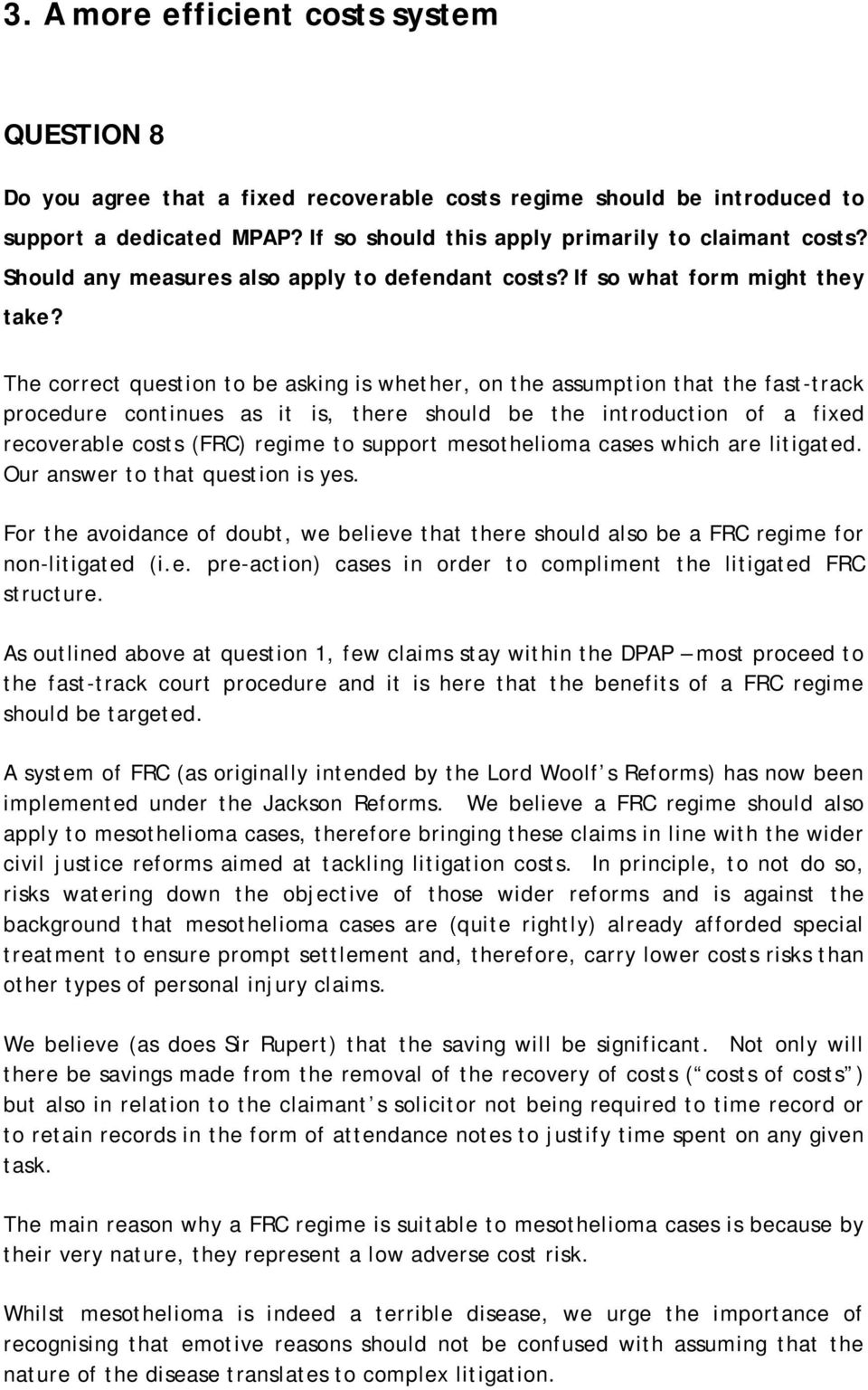 The correct question to be asking is whether, on the assumption that the fast-track procedure continues as it is, there should be the introduction of a fixed recoverable costs (FRC) regime to support