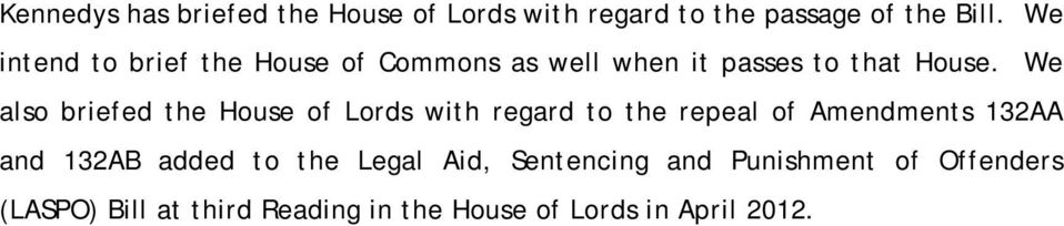 We also briefed the House of Lords with regard to the repeal of Amendments 132AA and 132AB