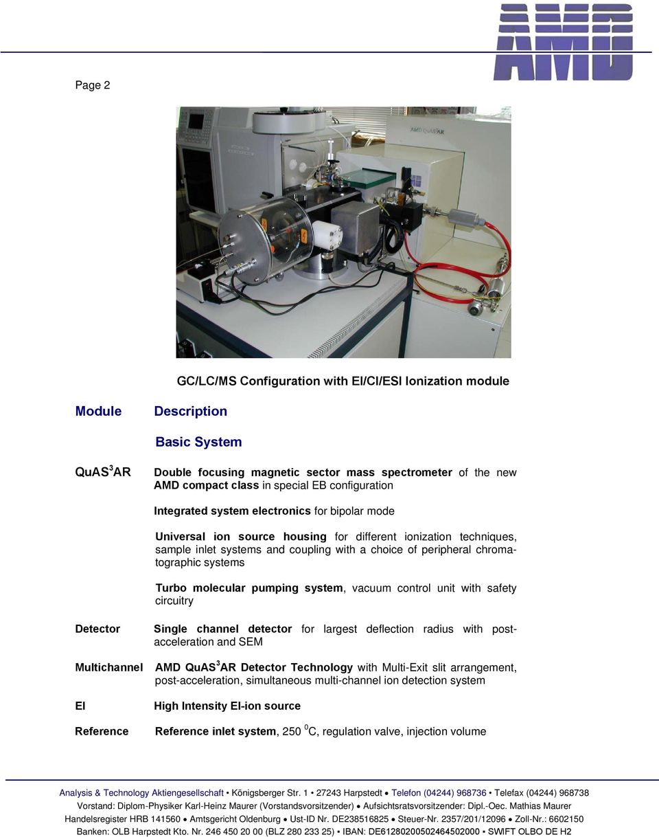 chromatographic systems Turbo molecular pumping system, vacuum control unit with safety circuitry Detector Multichannel EI Reference Single channel detector for largest deflection radius with