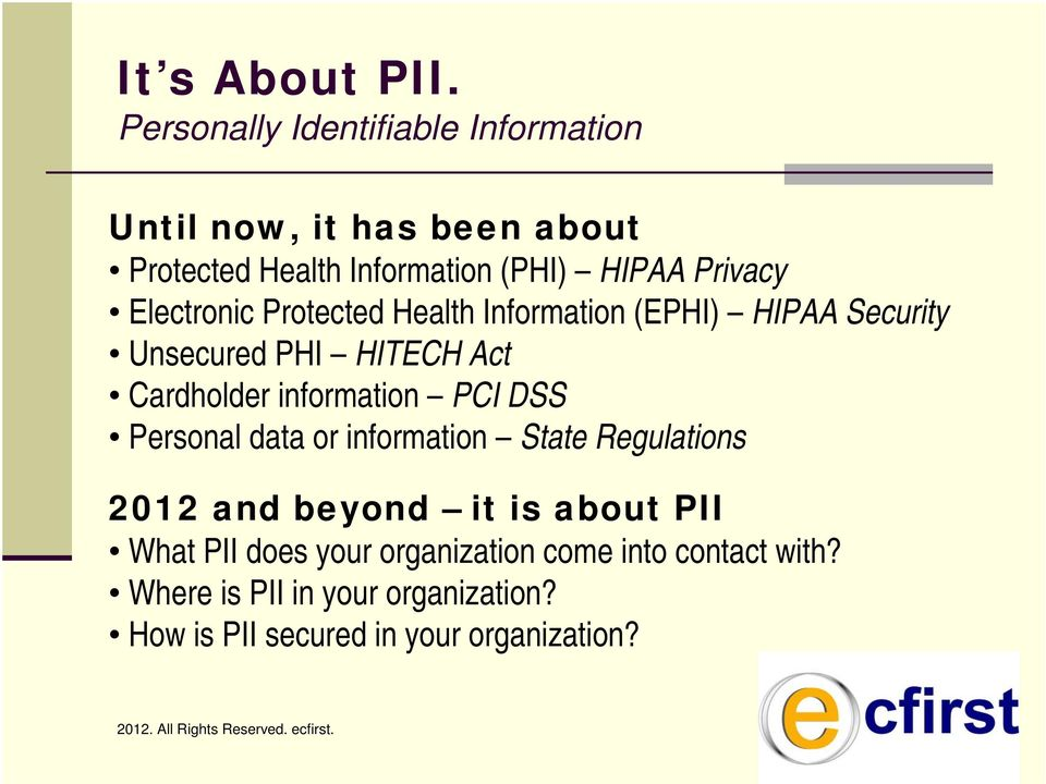 Electronic Protected Health Information (EPHI) HIPAA Security Unsecured PHI HITECH Act Cardholder information PCI DSS