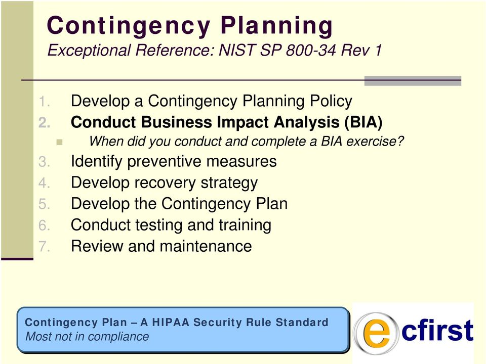 Conduct Business Impact Analysis (BIA) When did you conduct and complete a BIA exercise? 3.
