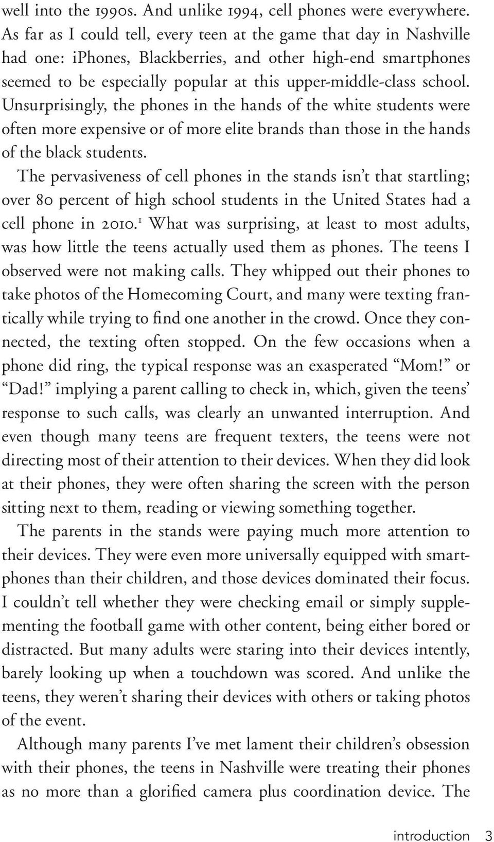 school. Unsurprisingly, the phones in the hands of the white students were often more expensive or of more elite brands than those in the hands of the black students.