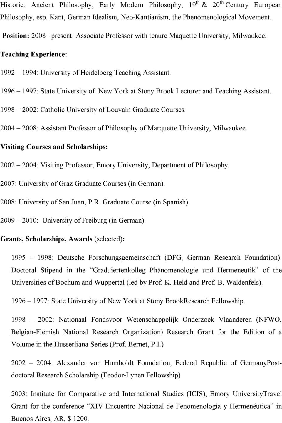 1996 1997: State University of New York at Stony Brook Lecturer and Teaching Assistant. 1998 2002: Catholic University of Louvain Graduate Courses.