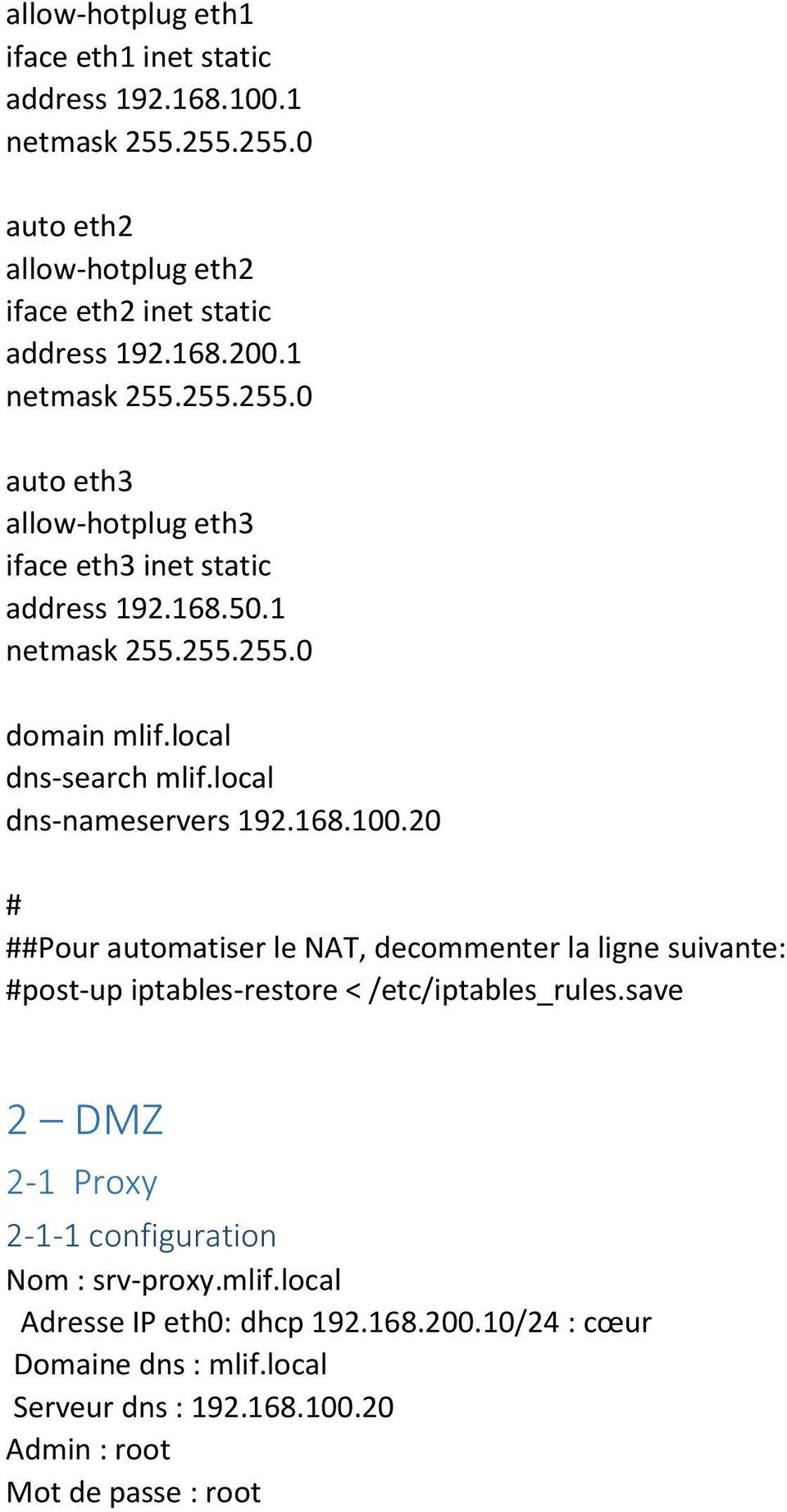local dns-nameservers 192.168.100.20 # ##Pour automatiser le NAT, decommenter la ligne suivante: #post-up iptables-restore < /etc/iptables_rules.