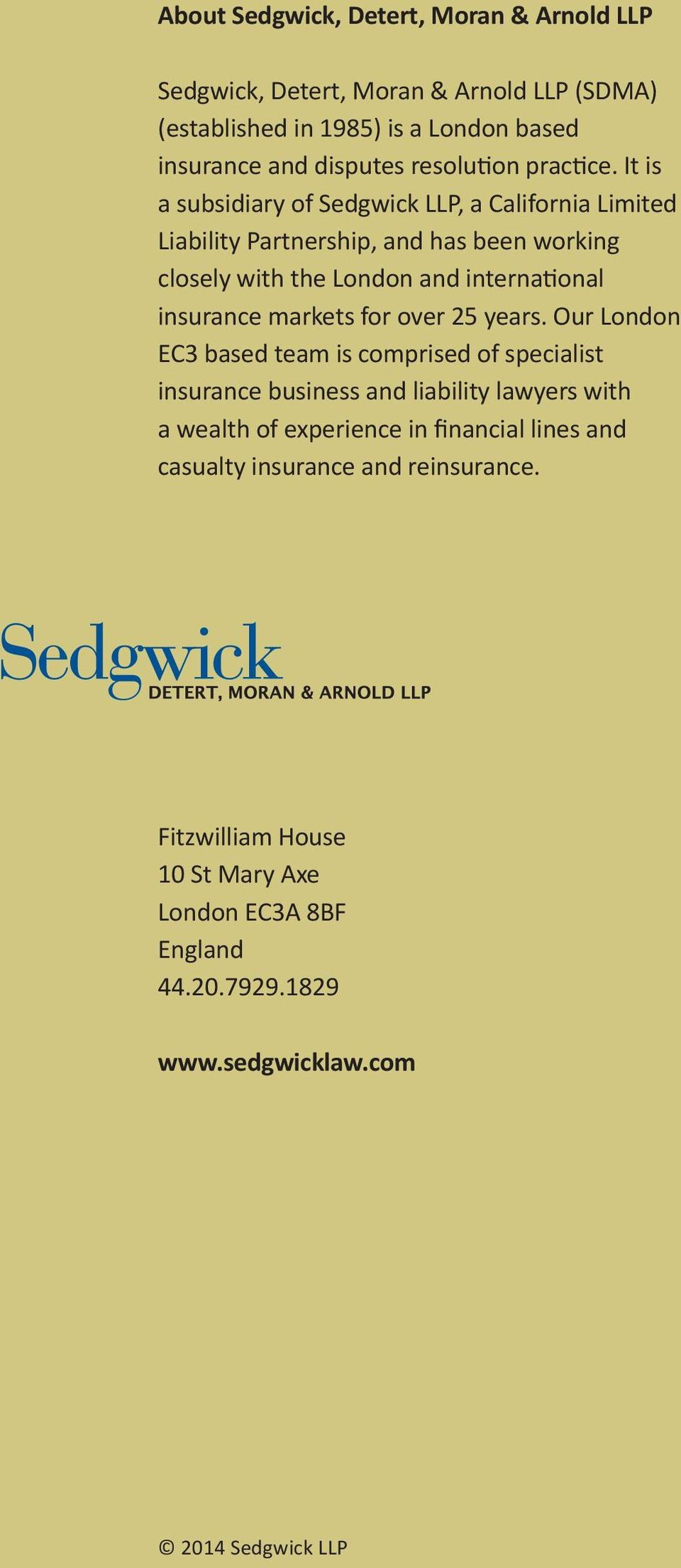 It is a subsidiary of Sedgwick LLP, a California Limited Liability Partnership, and has been working closely with the London and international insurance markets