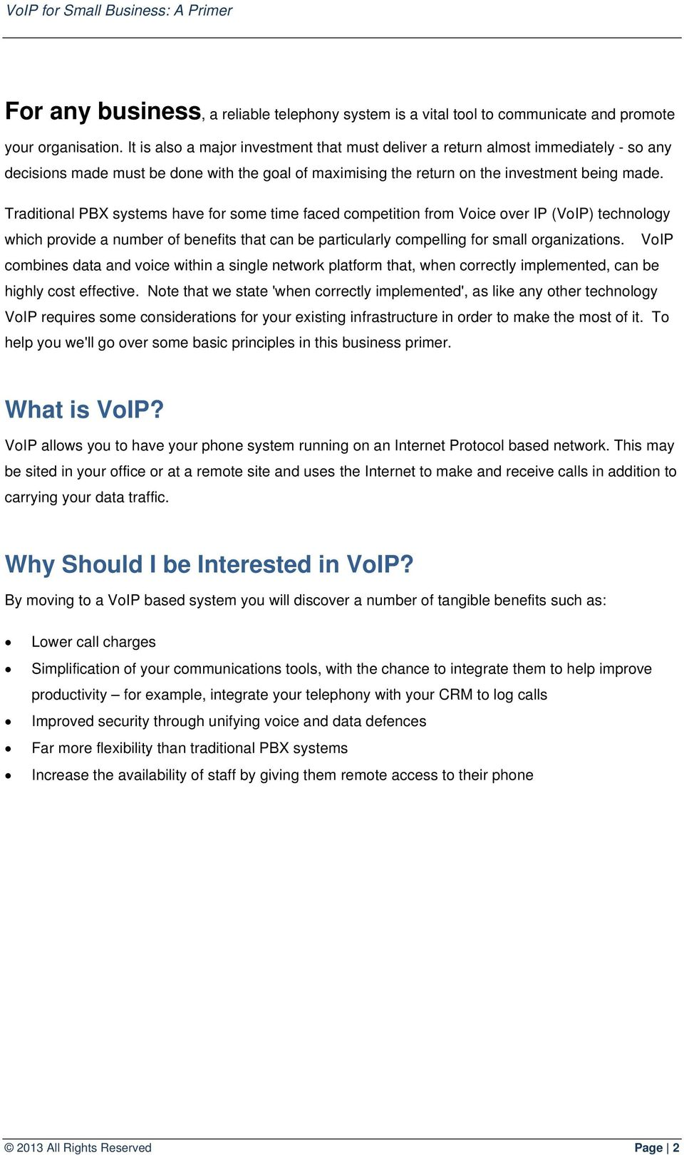 Traditional PBX systems have for some time faced competition from Voice over IP (VoIP) technology which provide a number of benefits that can be particularly compelling for small organizations.