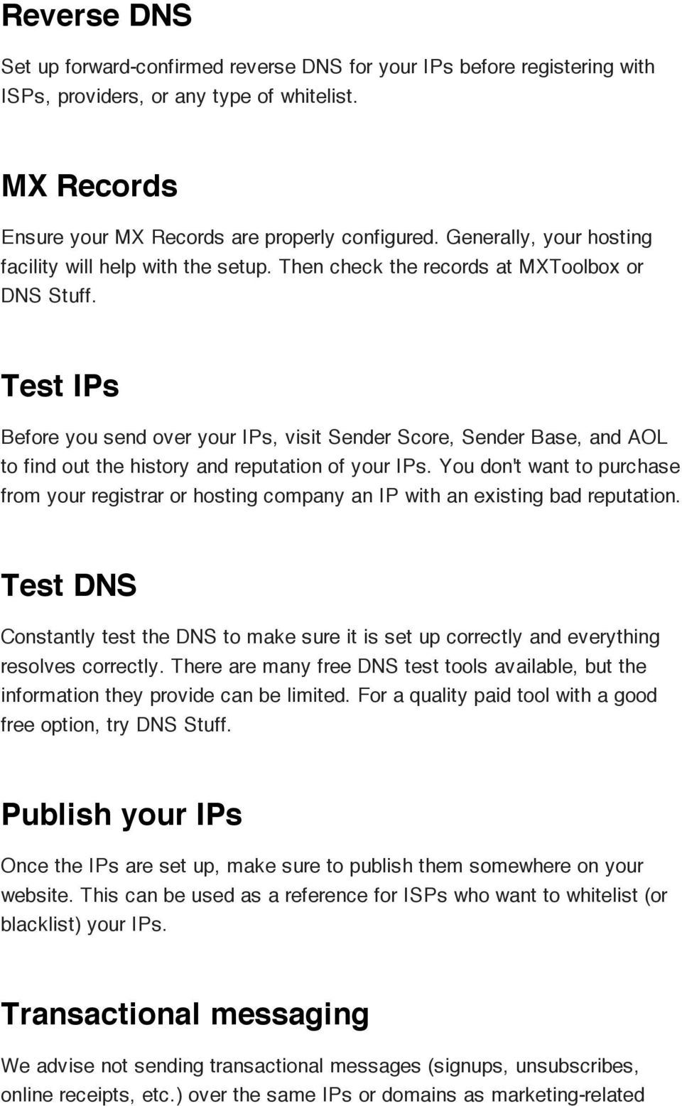 Test IPs Before you send over your IPs, visit Sender Score, Sender Base, and AOL to find out the history and reputation of your IPs.