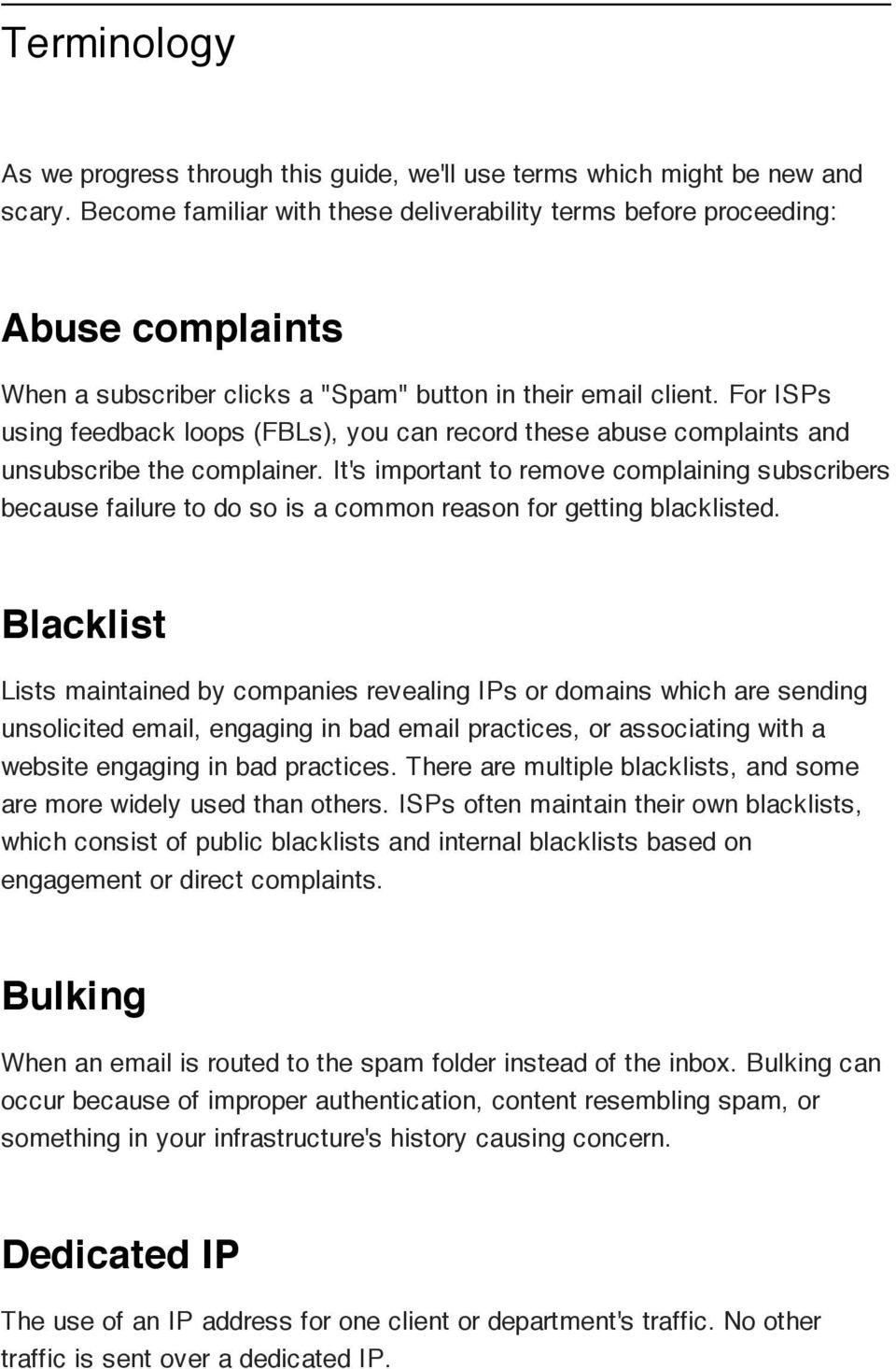 For ISPs using feedback loops (FBLs), you can record these abuse complaints and unsubscribe the complainer.