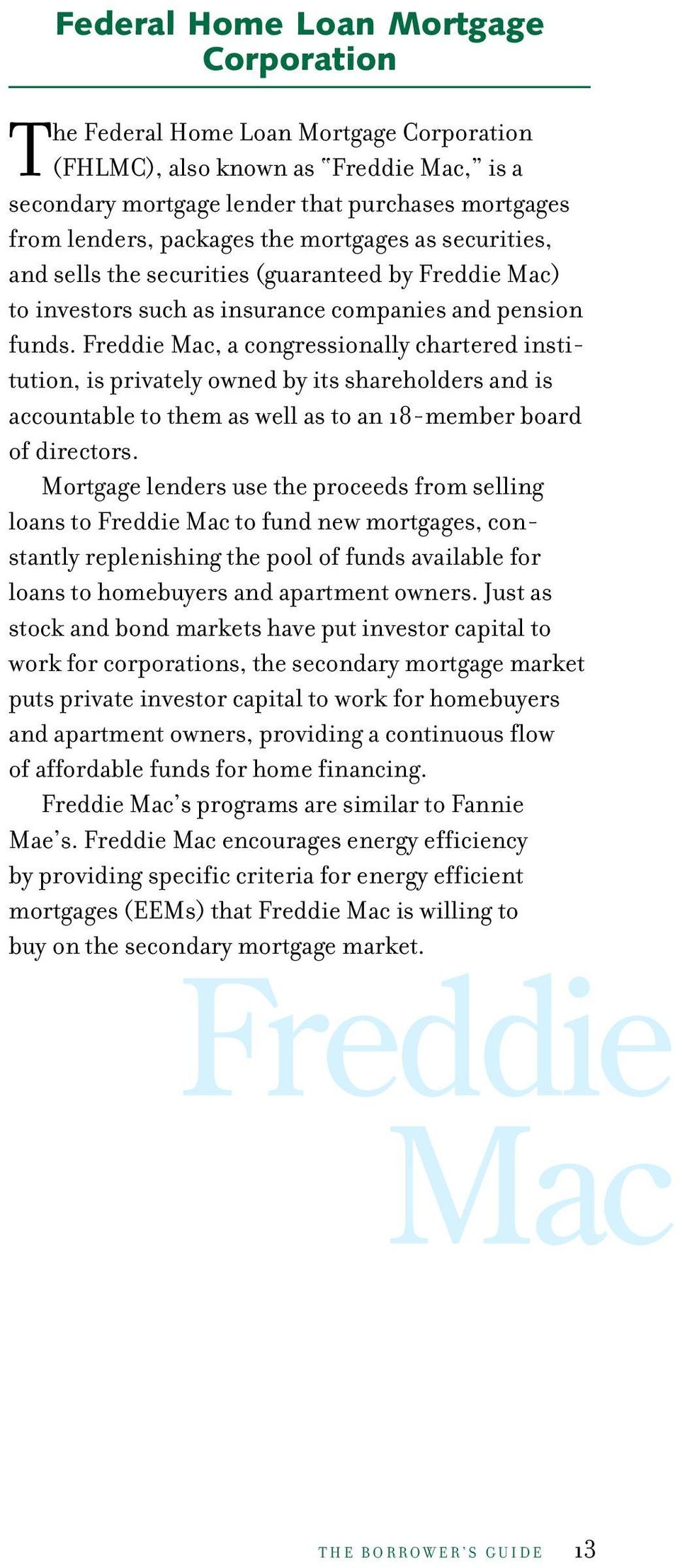 Freddie Mac, a congressionally chartered institution, is privately owned by its shareholders and is accountable to them as well as to an 18-member board of directors.