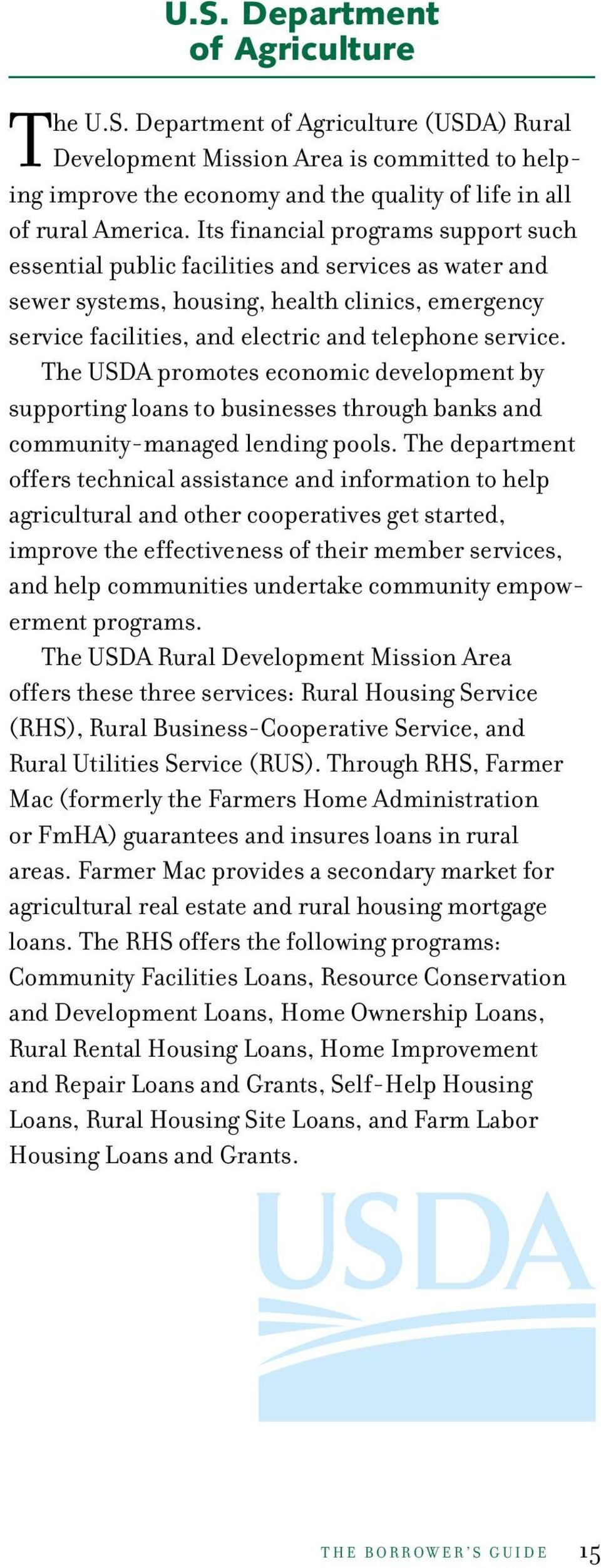 The USDA promotes economic development by supporting loans to businesses through banks and community-managed lending pools.