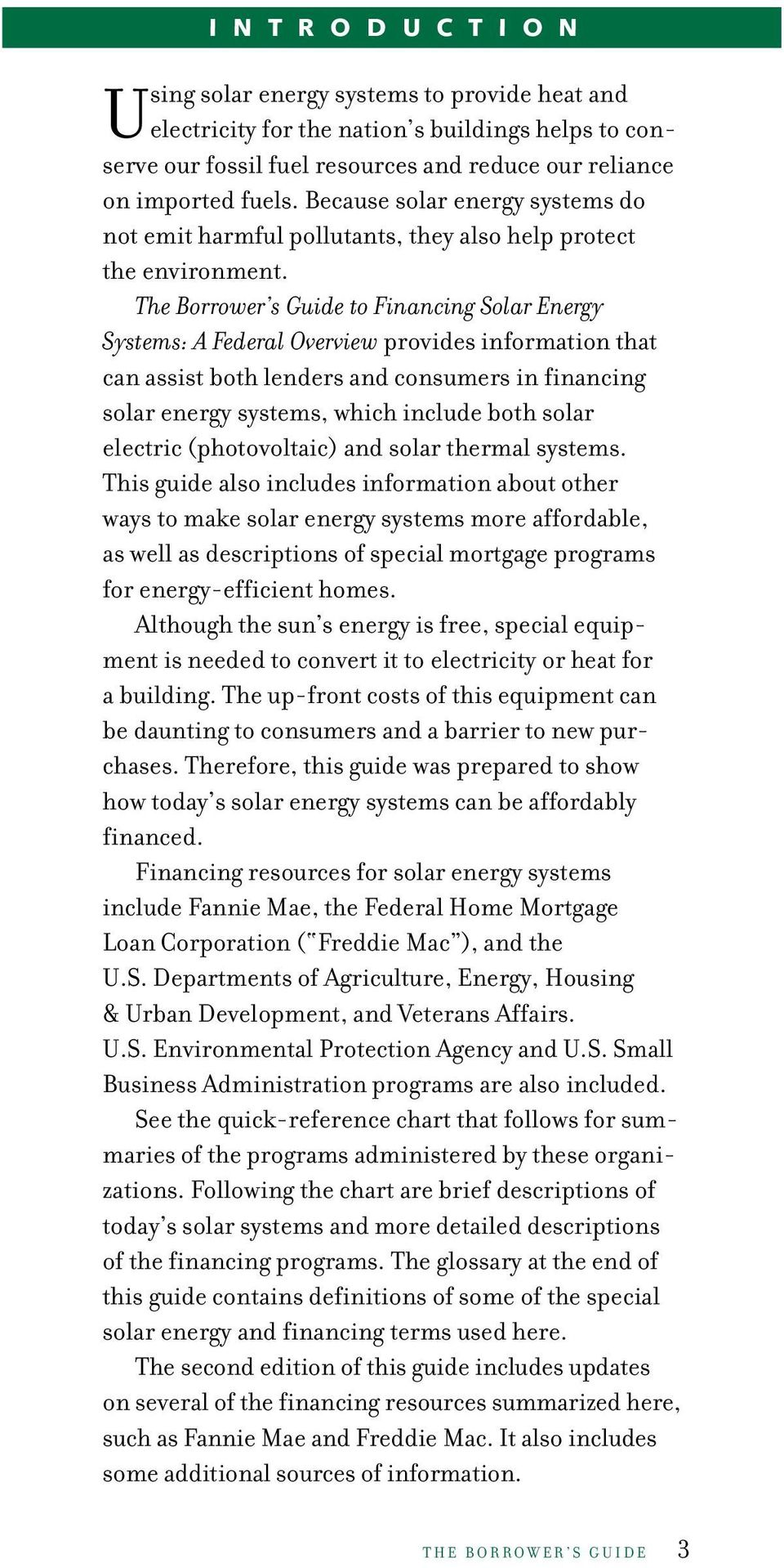 The Borrower s Guide to Financing Solar Energy Systems: A Federal Overview provides information that can assist both lenders and consumers in financing solar energy systems, which include both solar