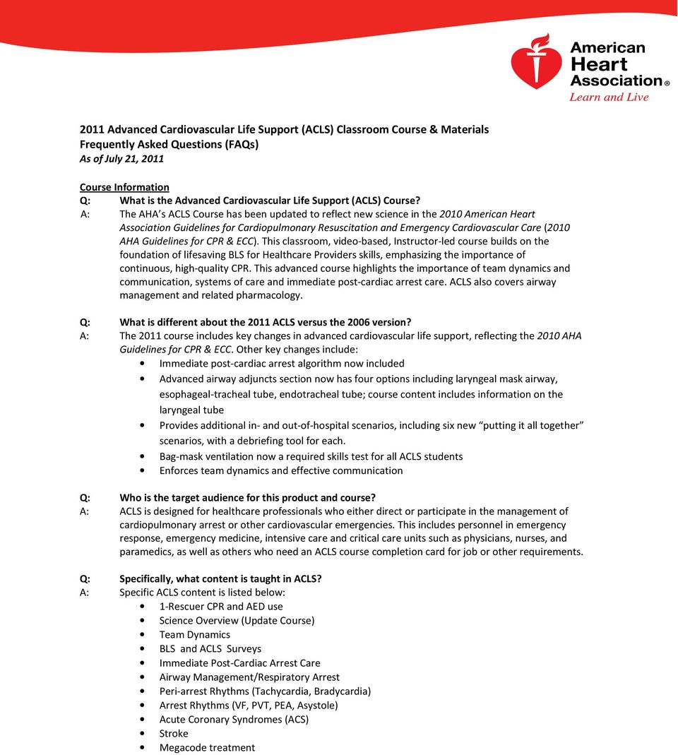 A: The AHA s ACLS Course has been updated to reflect new science in the 2010 American Heart Association Guidelines for Cardiopulmonary Resuscitation and Emergency Cardiovascular Care (2010 AHA