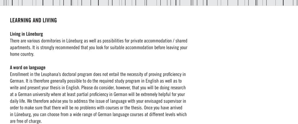 A word on language Enrollment in the Leuphana s doctoral program does not entail the necessity of proving proficiency in German.