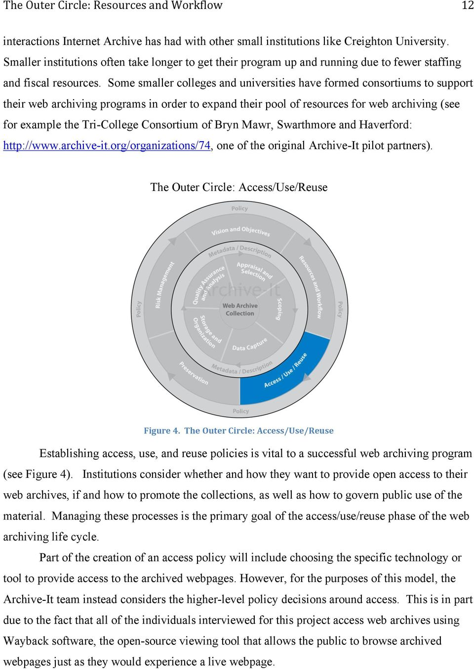 Some smaller colleges and universities have formed consortiums to support their web archiving programs in order to expand their pool of resources for web archiving (see for example the Tri-College