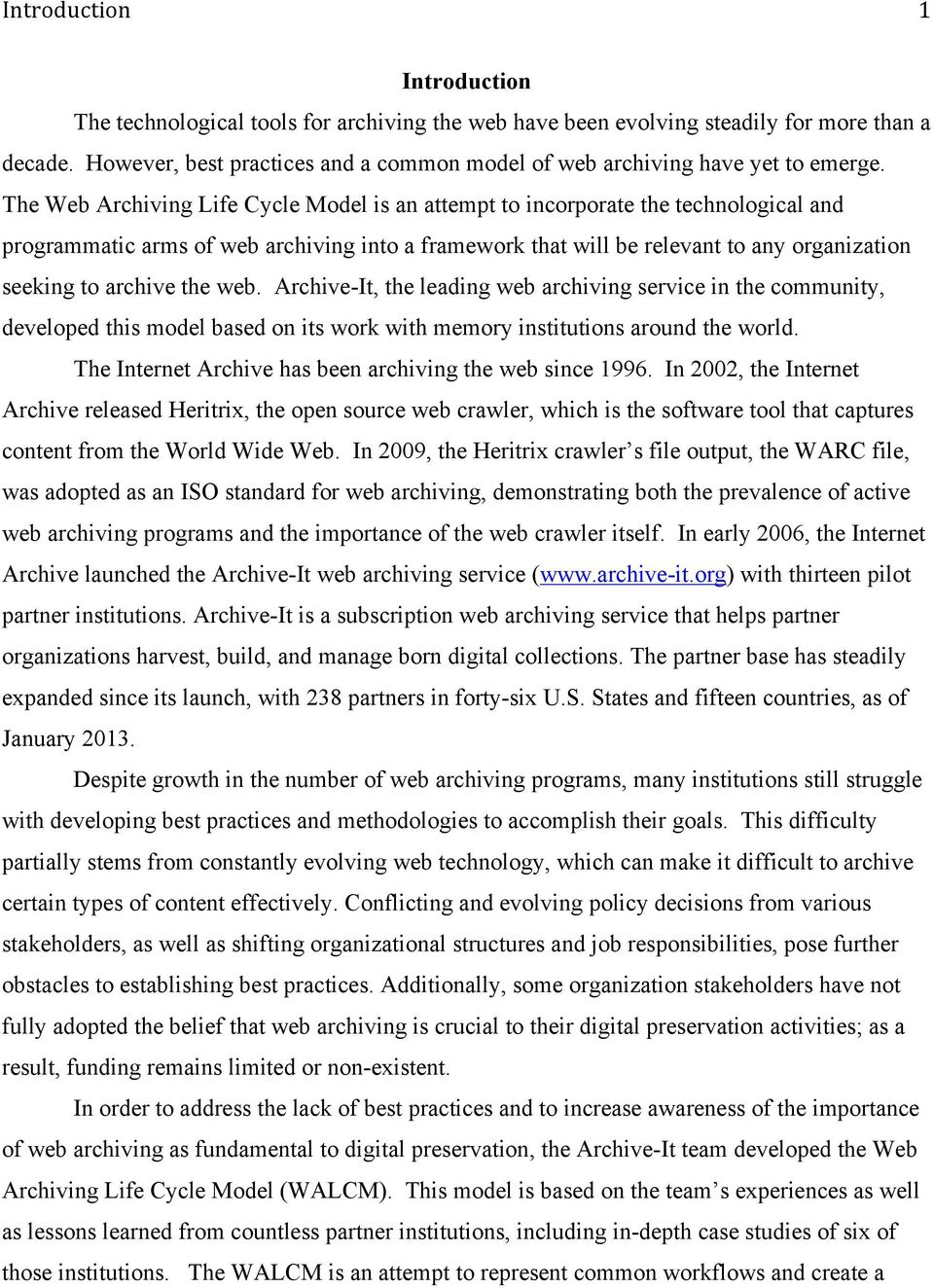 The Web Archiving Life Cycle Model is an attempt to incorporate the technological and programmatic arms of web archiving into a framework that will be relevant to any organization seeking to archive