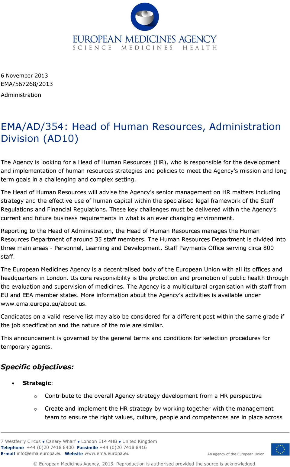 The Head of Human Resources will advise the Agency s senior management on HR matters including strategy and the effective use of human capital within the specialised legal framework of the Staff