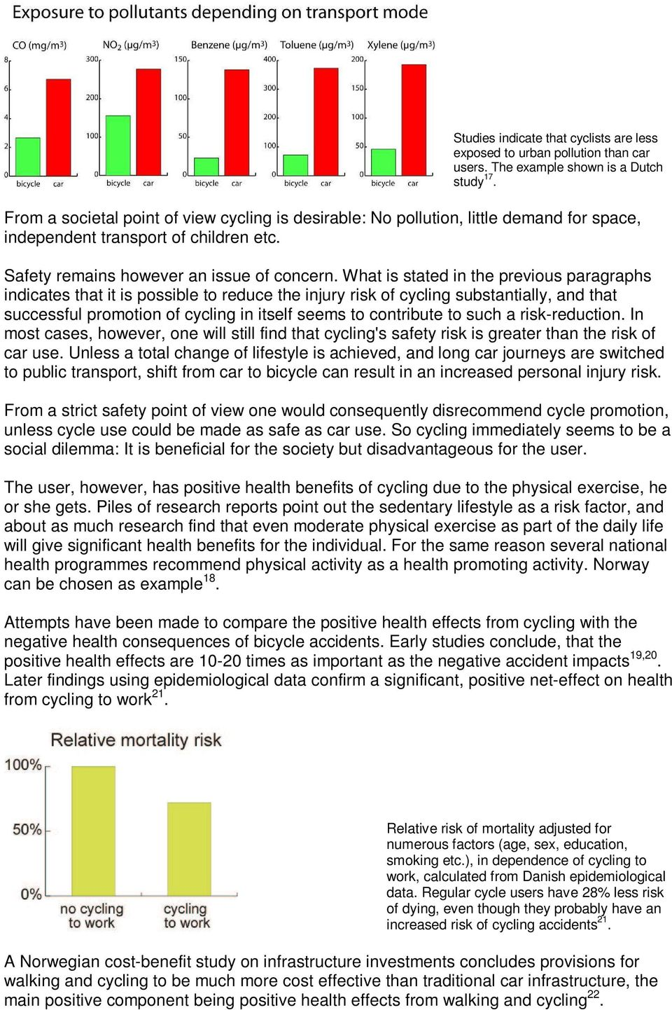 What is stated in the previous paragraphs indicates that it is possible to reduce the injury risk of cycling substantially, and that successful promotion of cycling in itself seems to contribute to