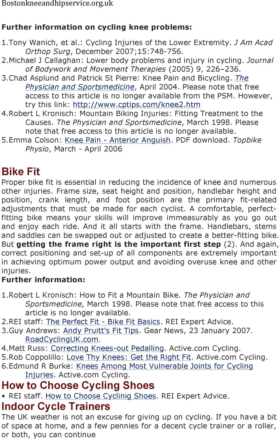 Chad Asplund and Patrick St Pierre: Knee Pain and Bicycling. The Physician and Sportsmedicine, April 2004. Please note that free access to this article is no longer available from the PSM.
