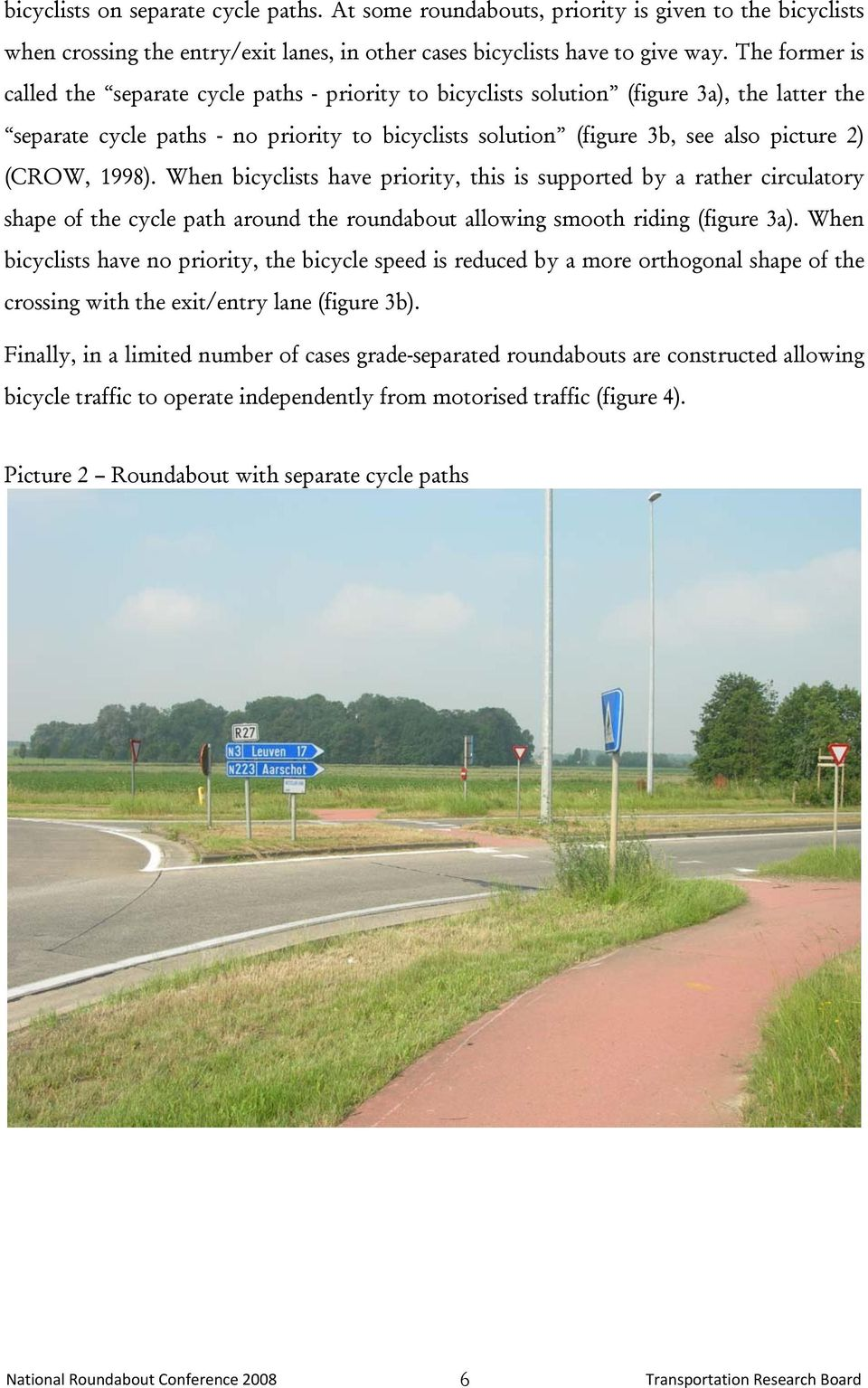 (CROW, 1998). When bicyclists have priority, this is supported by a rather circulatory shape of the cycle path around the roundabout allowing smooth riding (figure 3a).