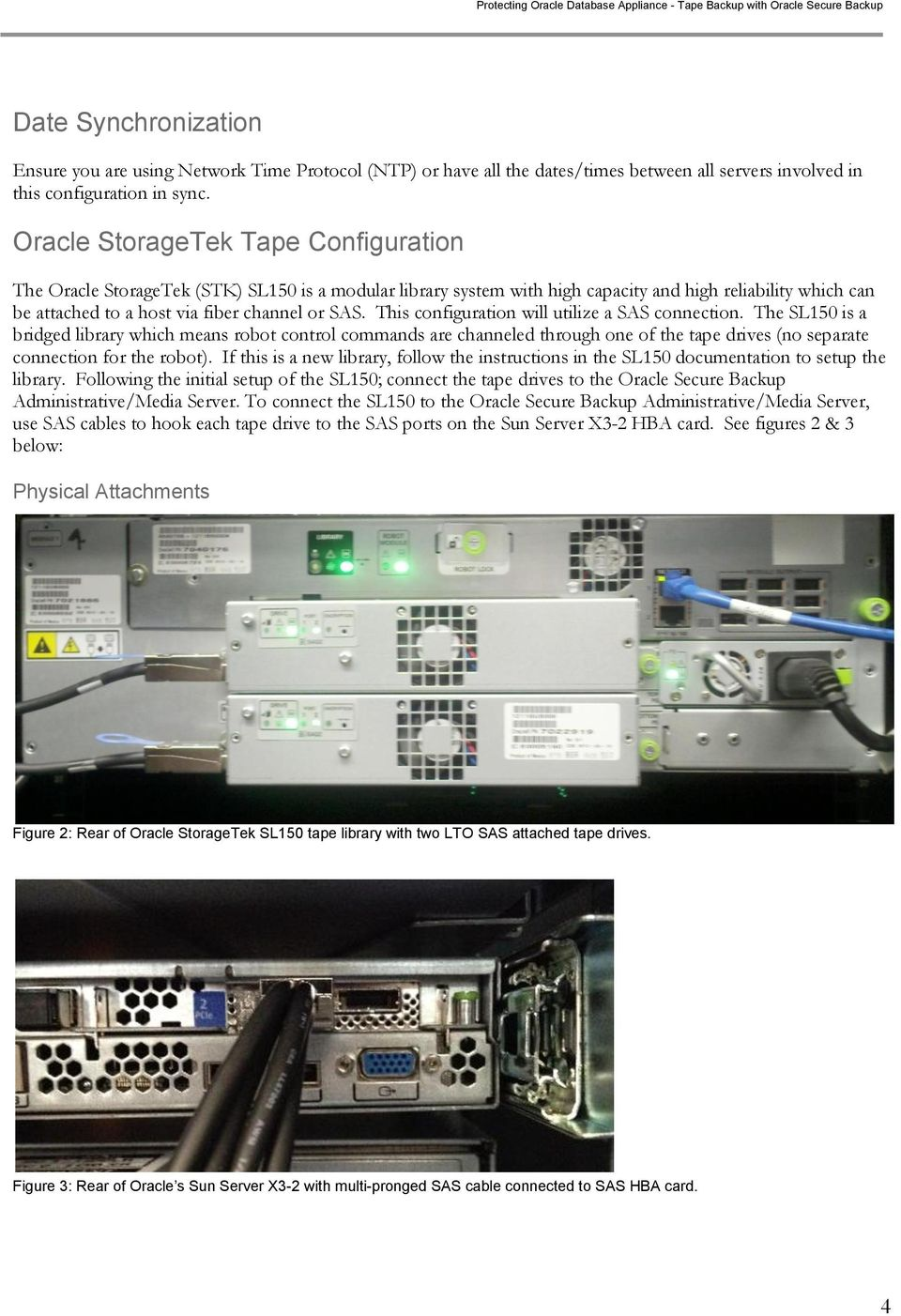 This configuration will utilize a SAS connection. The SL150 is a bridged library which means robot control commands are channeled through one of the tape drives (no separate connection for the robot).