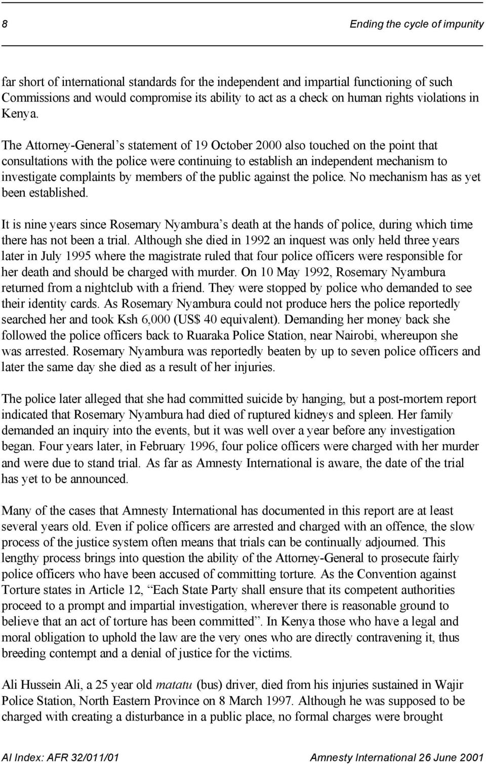 The Attorney-General s statement of 19 October 2000 also touched on the point that consultations with the police were continuing to establish an independent mechanism to investigate complaints by