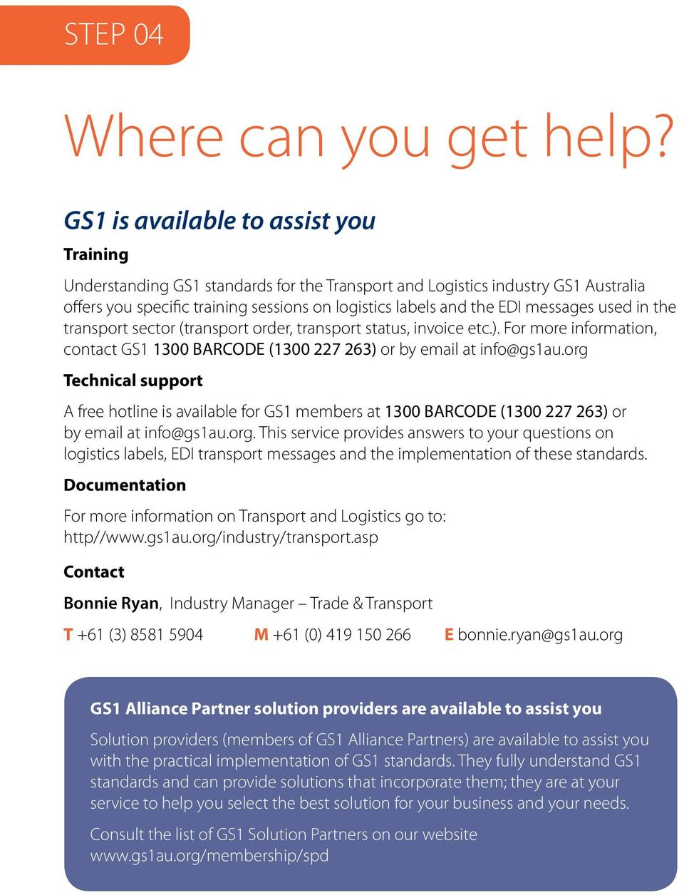 messages used in the transport sector (transport order, transport status, invoice etc.). For more information, contact GS1 1300 BARCODE (1300 227 263) or by email at info@gs1au.