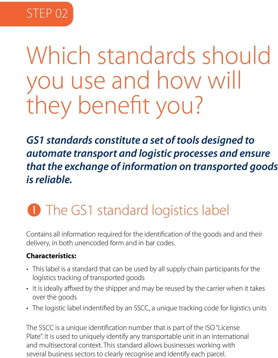 The GS1 standard logistics label Contains all information required for the identification of the goods and and their delivery, in both unencoded form and in bar codes.
