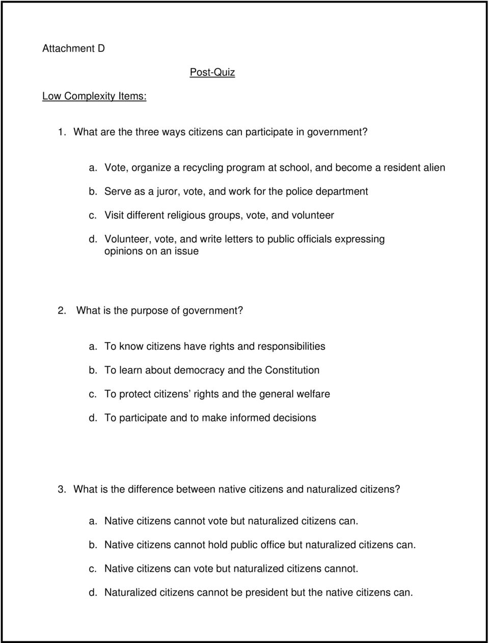 Volunteer, vote, and write letters to public officials expressing opinions on an issue 2. What is the purpose of government? a. To know citizens have rights and responsibilities b.