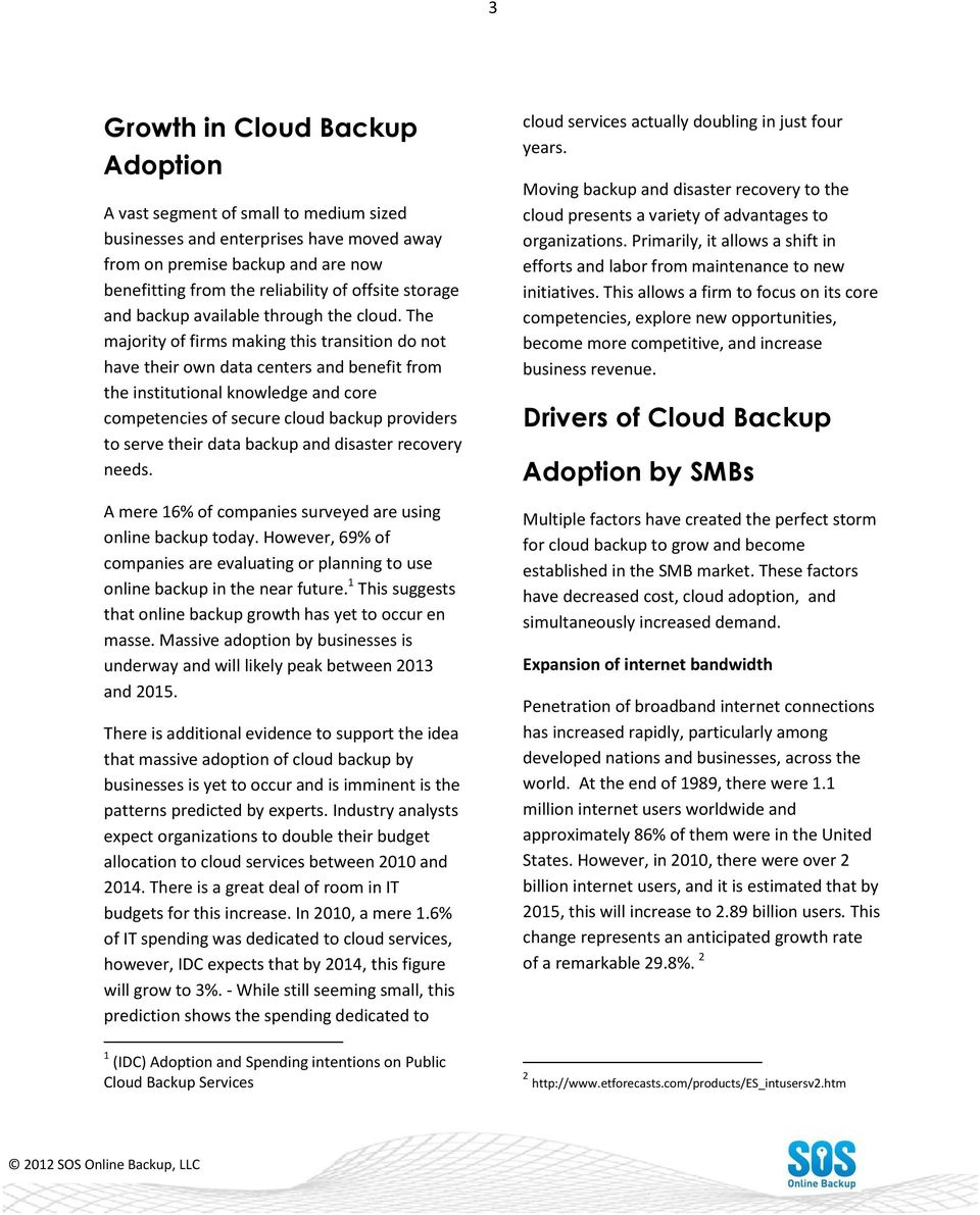 The majority of firms making this transition do not have their own data centers and benefit from the institutional knowledge and core competencies of secure cloud backup providers to serve their data