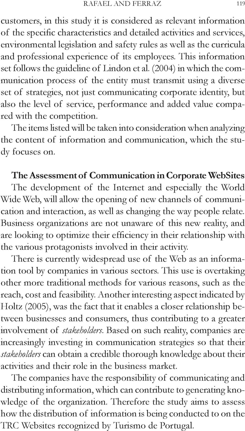 (2004) in which the communication process of the entity must transmit using a diverse set of strategies, not just communicating corporate identity, but also the level of service, performance and