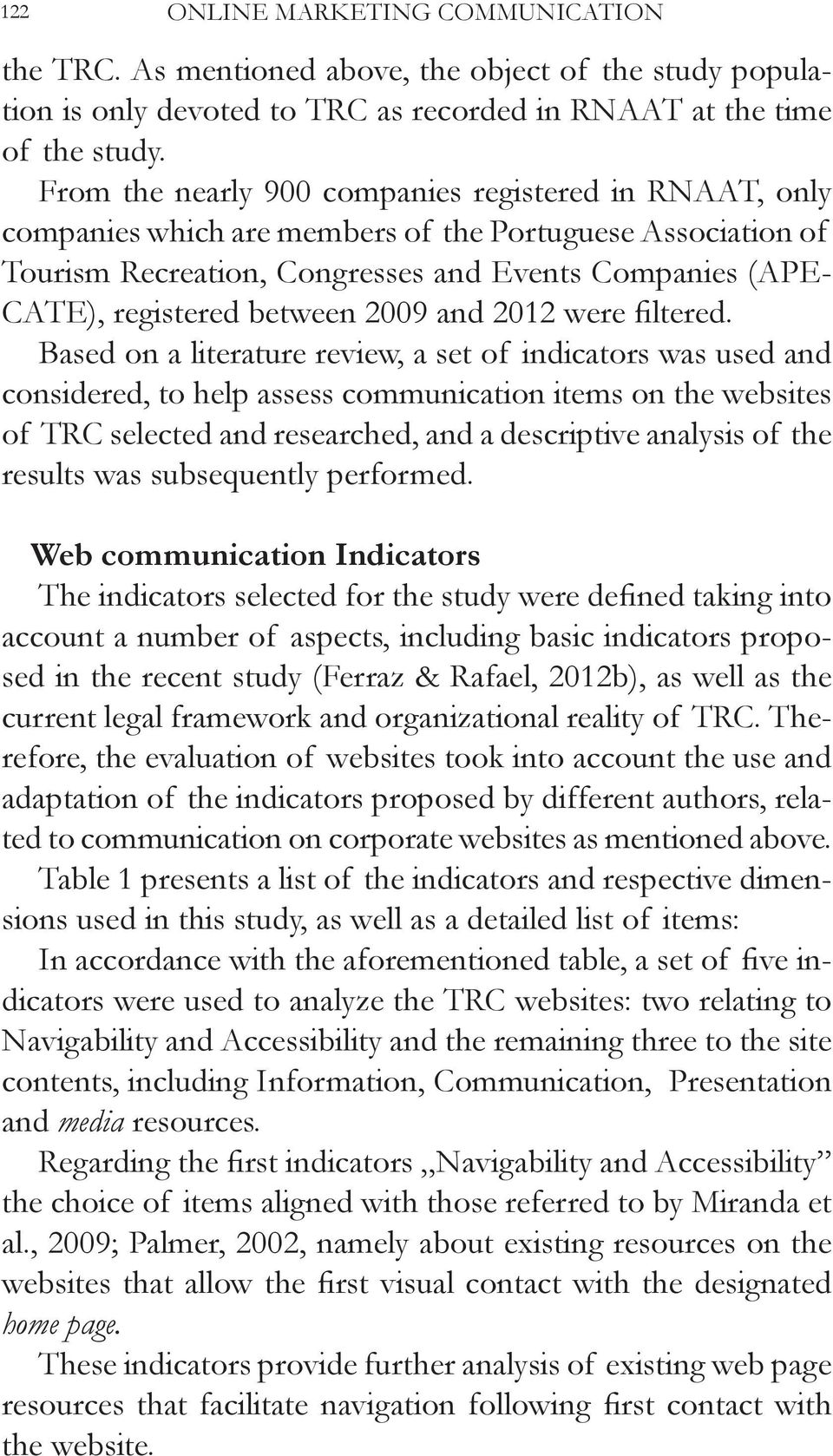review, a set of indicators was used and considered, to help assess communication items on the websites of TRC selected and researched, and a descriptive analysis of the results was subsequently