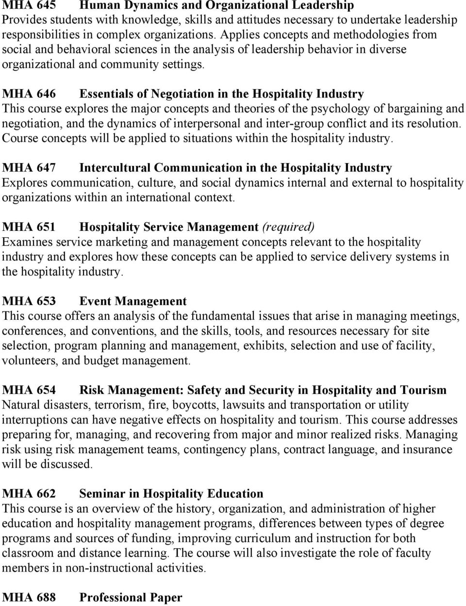 MHA 646 Essentials of Negotiation in the Hospitality Industry This course explores the major concepts and theories of the psychology of bargaining and negotiation, and the dynamics of interpersonal