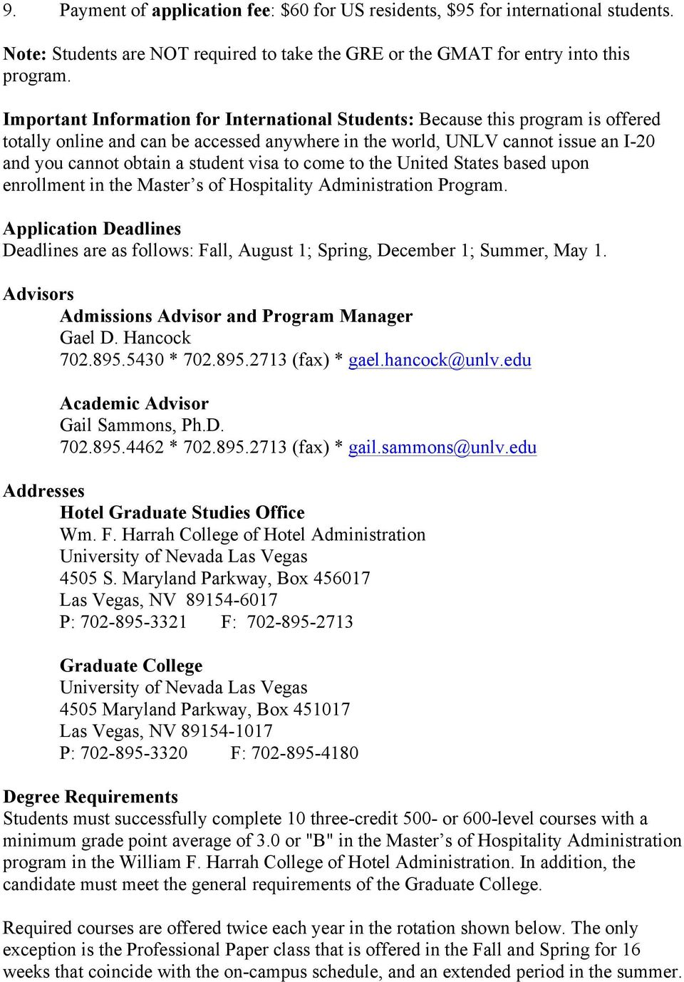 visa to come to the United States based upon enrollment in the Master s of Hospitality Administration Program.