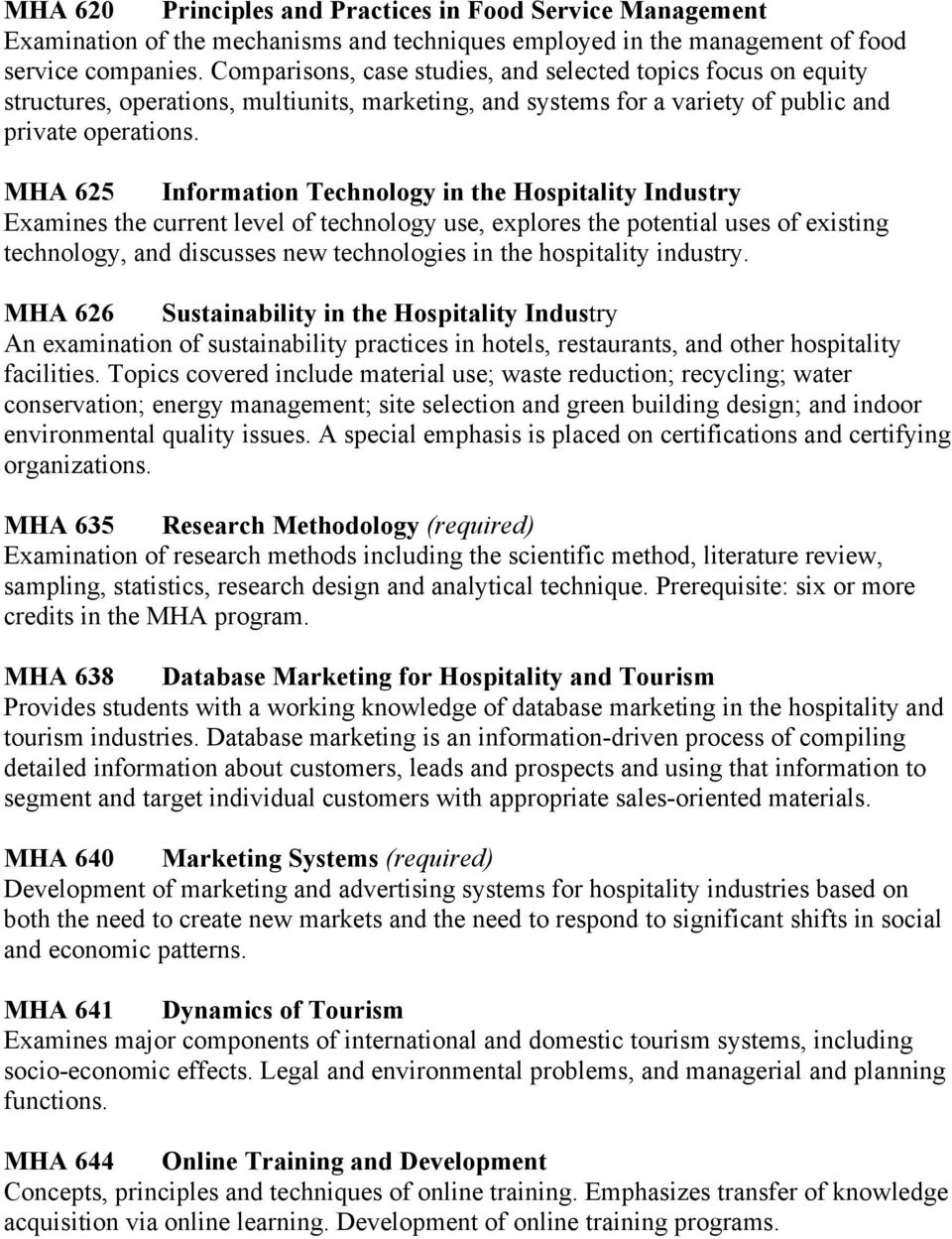MHA 625 Information Technology in the Hospitality Industry Examines the current level of technology use, explores the potential uses of existing technology, and discusses new technologies in the