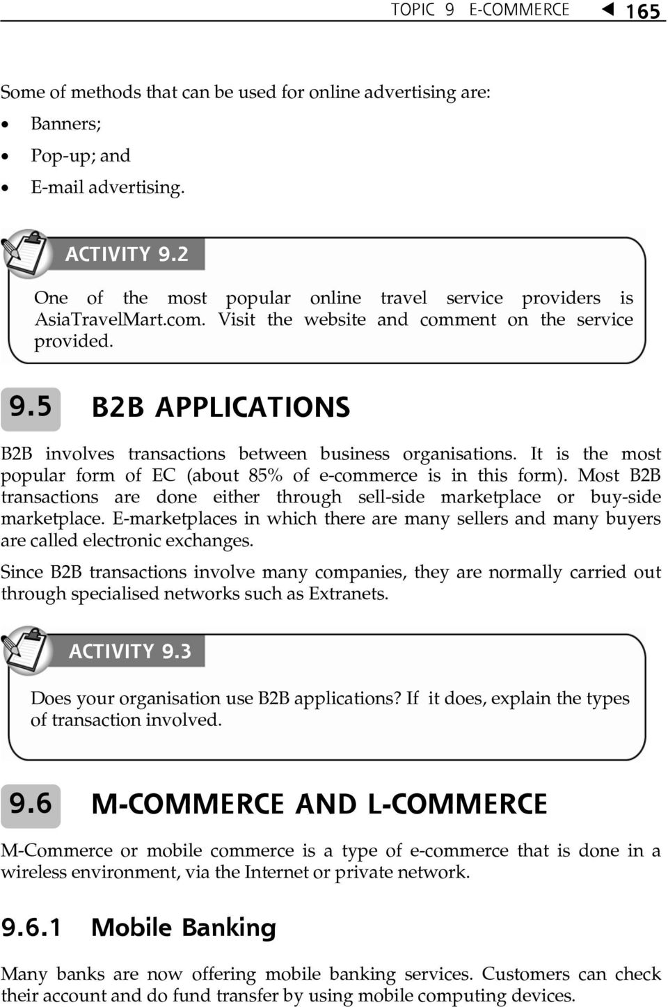 5 B2B APPLICATIONS B2B involves transactions between business organisations. It is the most popular form of EC (about 85% of e-commerce is in this form).