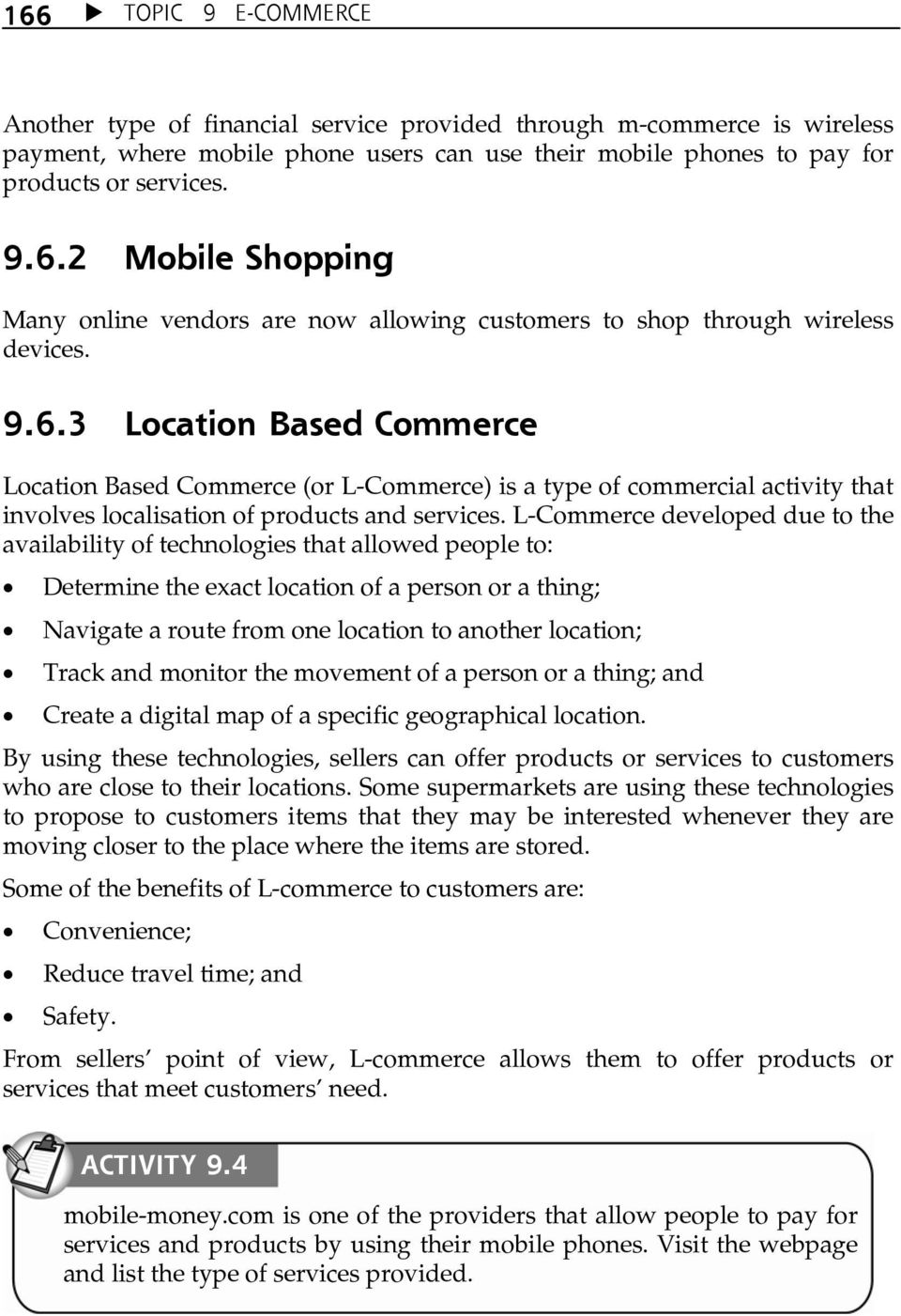 L-Commerce developed due to the availability of technologies that allowed people to: Determine the exact location of a person or a thing; Navigate a route from one location to another location; Track