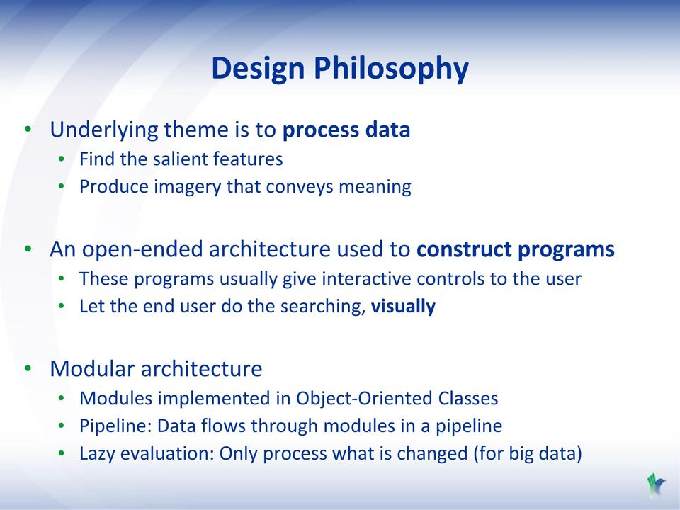 the user Let the end user do the searching, visually Modular architecture Modules implemented in Object-Oriented