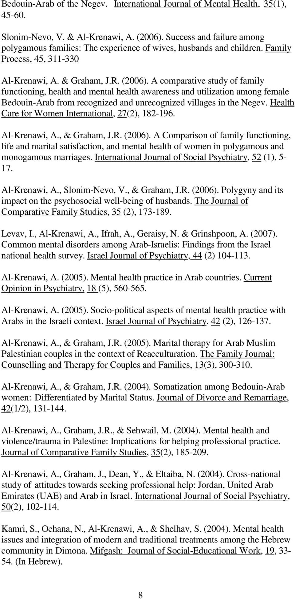 A comparative study of family functioning, health and mental health awareness and utilization among female Bedouin-Arab from recognized and unrecognized villages in the Negev.