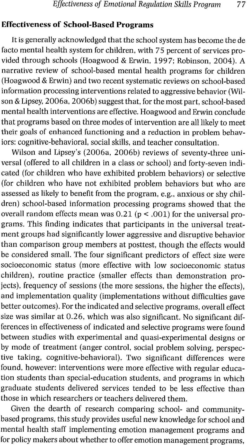 A narrative review of school-based mental health programs for children (Hoagwood & Erwin) and two recent systematic reviews on school-based information processing interventions related to aggressive