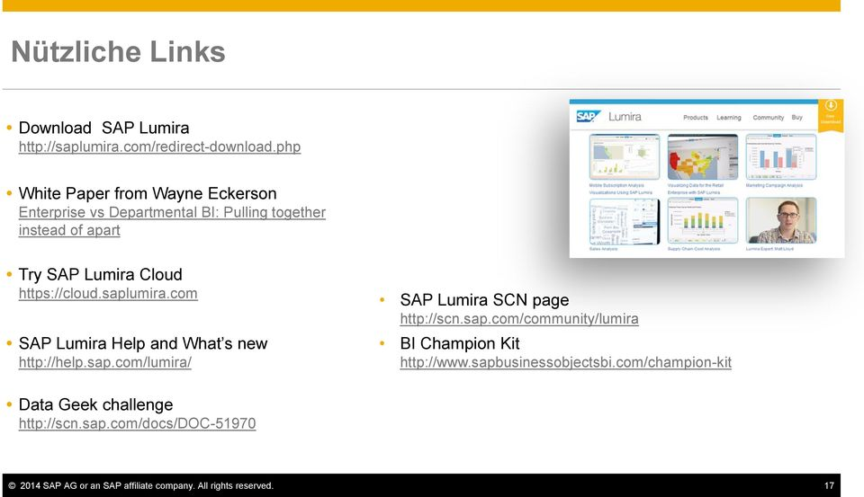 https://cloud.saplumira.com SAP Lumira Help and What s new http://help.sap.com/lumira/ SAP Lumira SCN page http://scn.sap.com/community/lumira BI Champion Kit http://www.